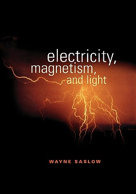 Electricity, Magnetism and Light By Saslow, Wayne M.