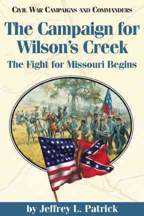 Campaign for Wilson's Creek By Patrick, Jeffrey L.
